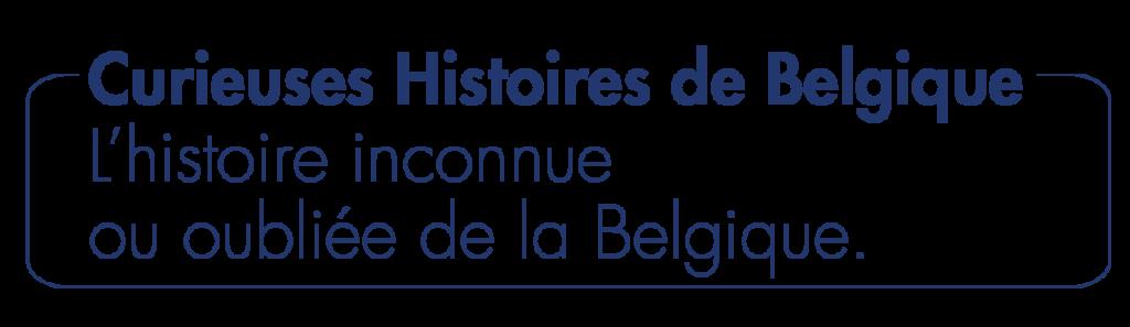 2. Curieuses Histoires de Belgique : l'histoire inconnue ou oubliée de la Belgique.